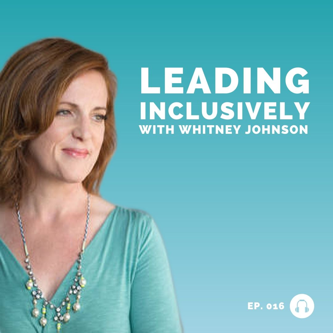 Whitney Johnson - Leading Inclusively - Leadership Podcast