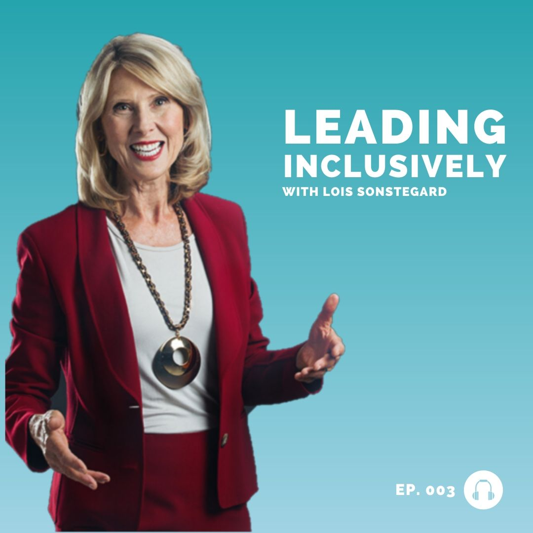 Lois Sonstegard - Leading Inclusively - Leadership Podcast