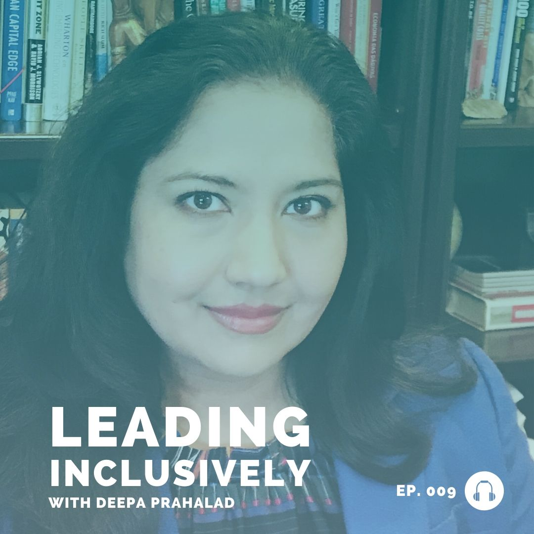 deepa prahalad - leading inclusively - leadership podcast