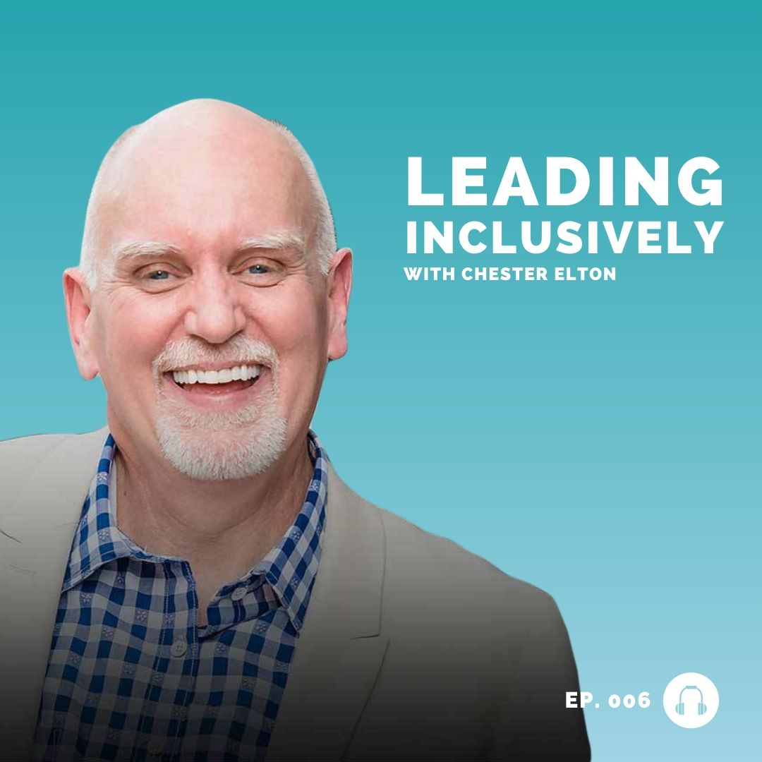 chester elton - leading inclusively - leadership podcast