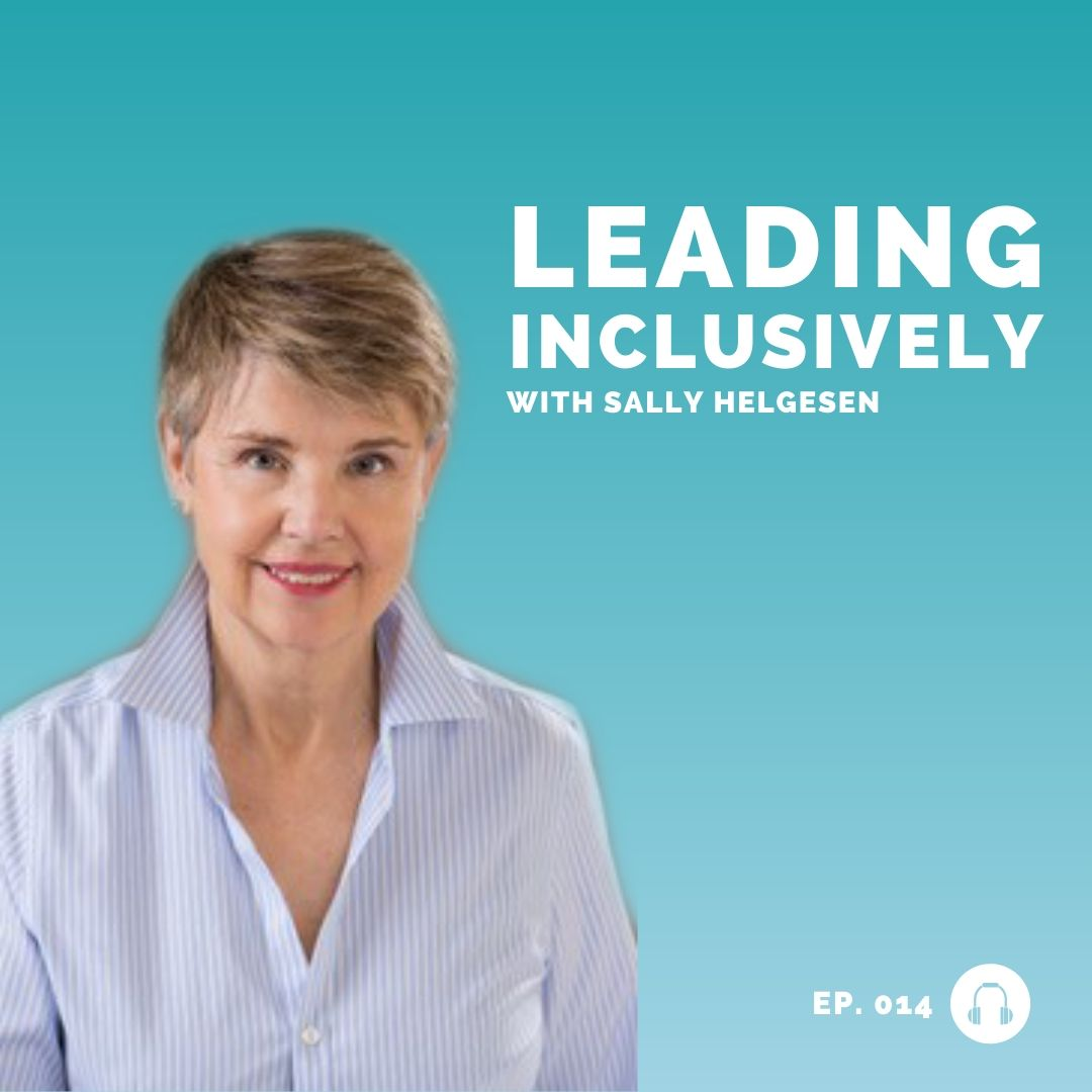 sally helgesen - leading inclusively - leadership podcast